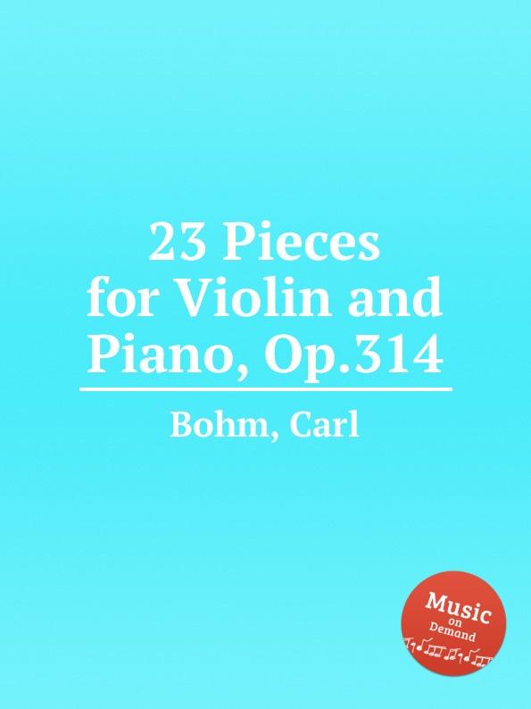 C. Bohm 23 Pieces for Violin and Piano, Op.314 недорого