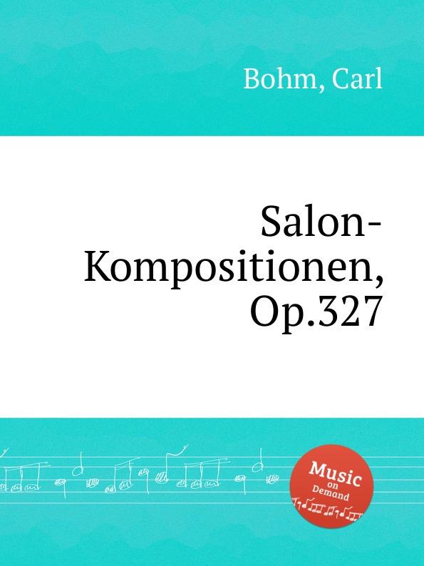 C. Bohm Salon-Kompositionen, Op.327 недорого