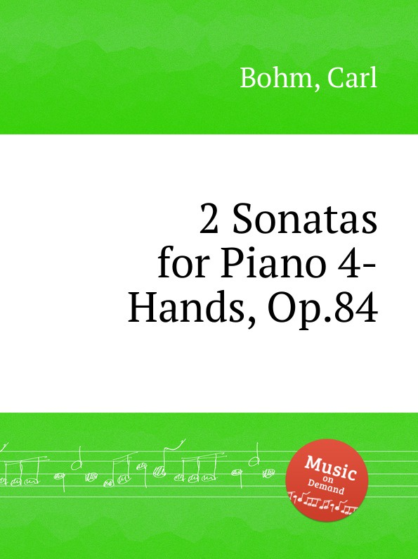 C. Bohm 2 Sonatas for Piano 4-Hands, Op.84 недорого