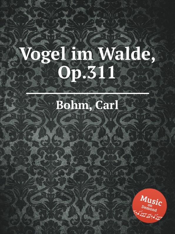 C. Bohm Vogel im Walde, Op.311