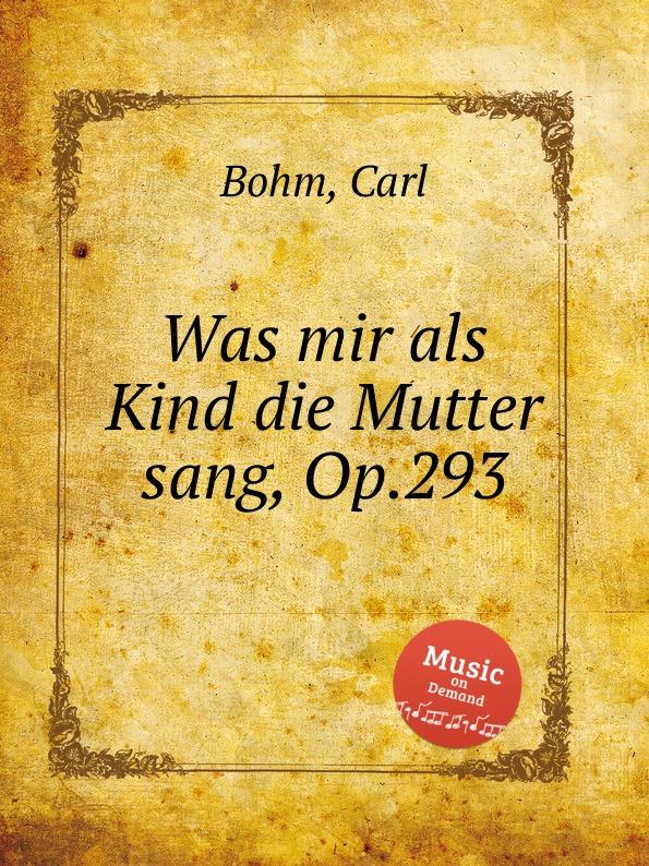 C. Bohm Was mir als Kind die Mutter sang, Op.293 недорого
