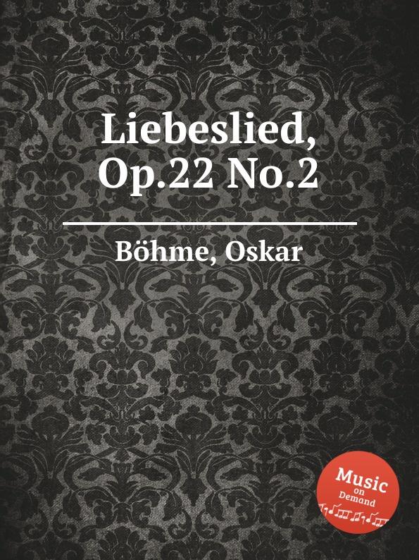 O. Böhme Liebeslied, Op.22 No.2 e jonas liebeslied op 58