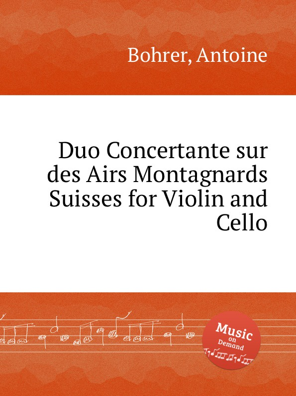 A. Bohrer Duo Concertante sur des Airs Montagnards Suisses for Violin and Cello ch s bovy lysberg fantaisie sur des airs suisses op 41
