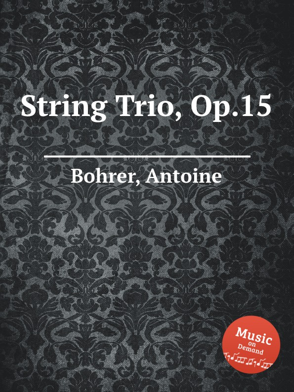 A. Bohrer String Trio, Op.15 a gallot string trio op 1