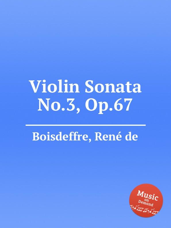 R. de Boisdeffre Violin Sonata No.3, Op.67 r de boisdeffre suite orientale op 42
