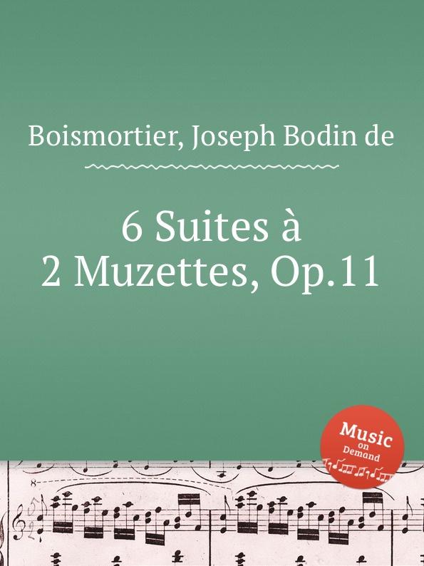 J. B. de Boismortier 6 Suites a 2 Muzettes, Op.11 j b de boismortier 6 trio sonatas op 7