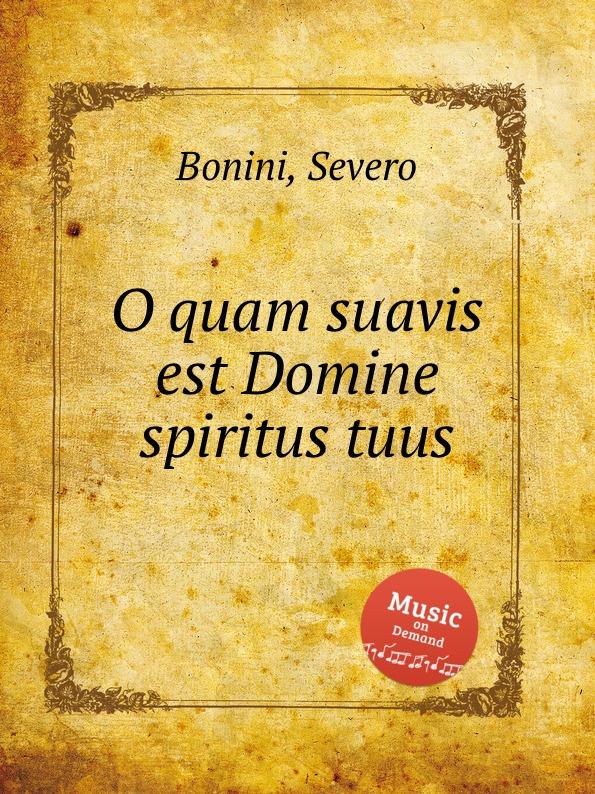 S. Bonini O quam suavis est Domine spiritus tuus s patta o quam suavis est domine spiritus tuus
