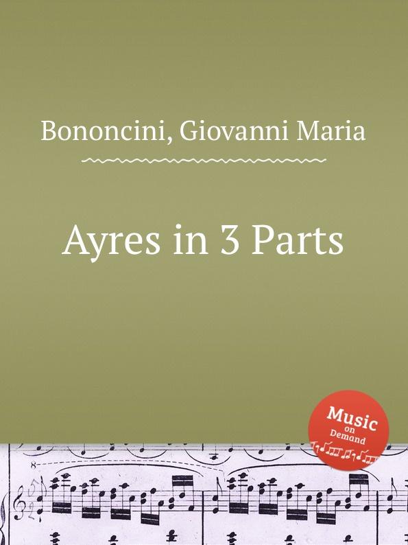 цена G. M. Bononcini Ayres in 3 Parts онлайн в 2017 году