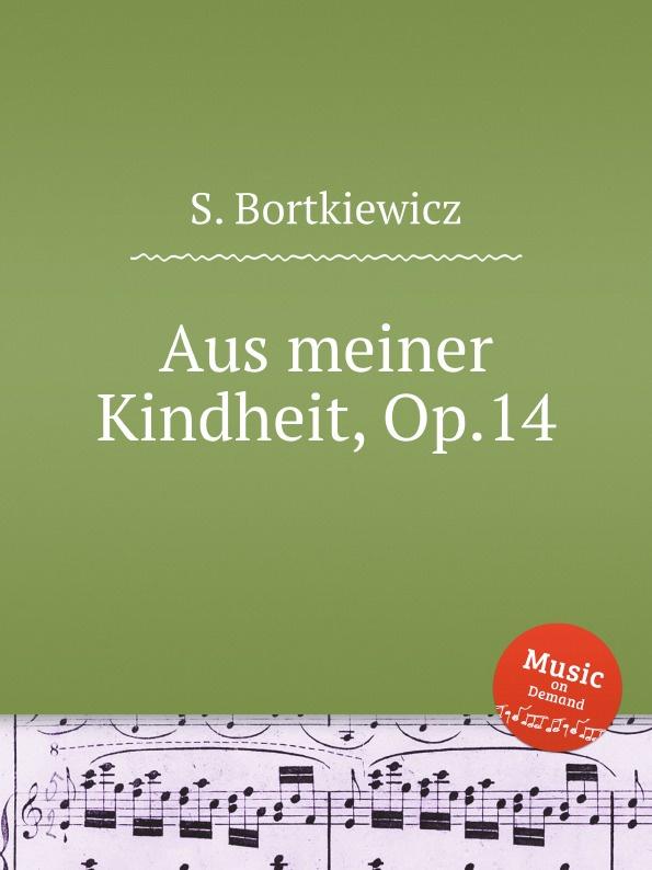 S. Bortkiewicz Aus meiner Kindheit, Op.14 s bortkiewicz 2 pieces op 7