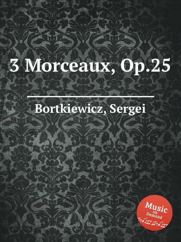 S. Bortkiewicz 3 Morceaux, Op.25 s bortkiewicz 2 pieces op 7