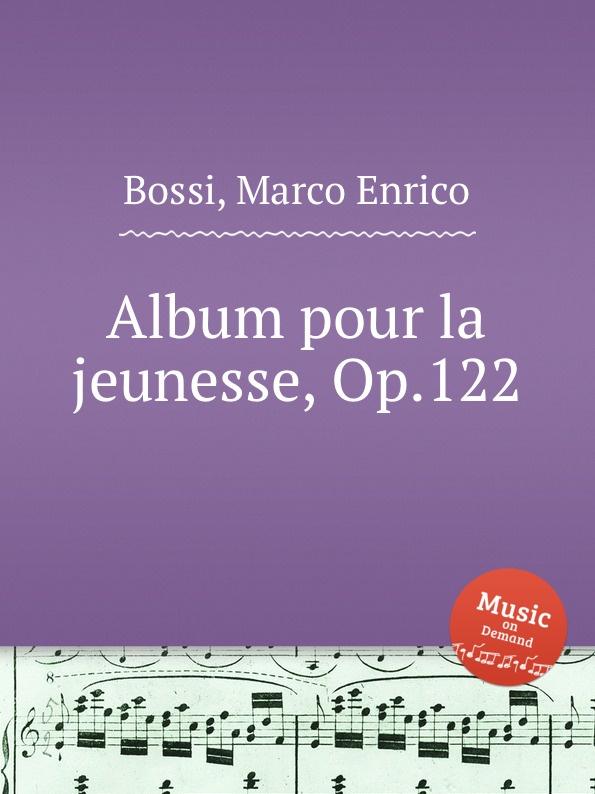 M. E. Bossi Album pour la jeunesse, Op.122 n amani album pour la jeunesse op 15