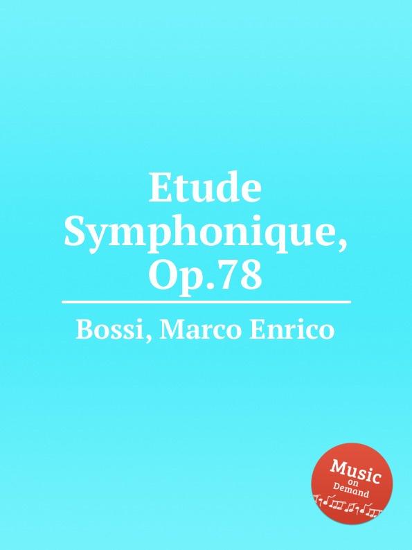 M. E. Bossi Etude Symphonique, Op.78 b fairchild etude symphonique op 45
