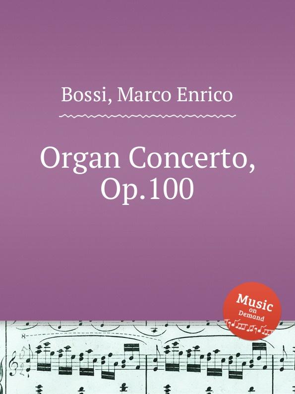 M. E. Bossi Organ Concerto, Op.100 саймон престон тревор пиннок the english concert orchestra simon preston trevor pinnock handel complete organ concertos 3 cd
