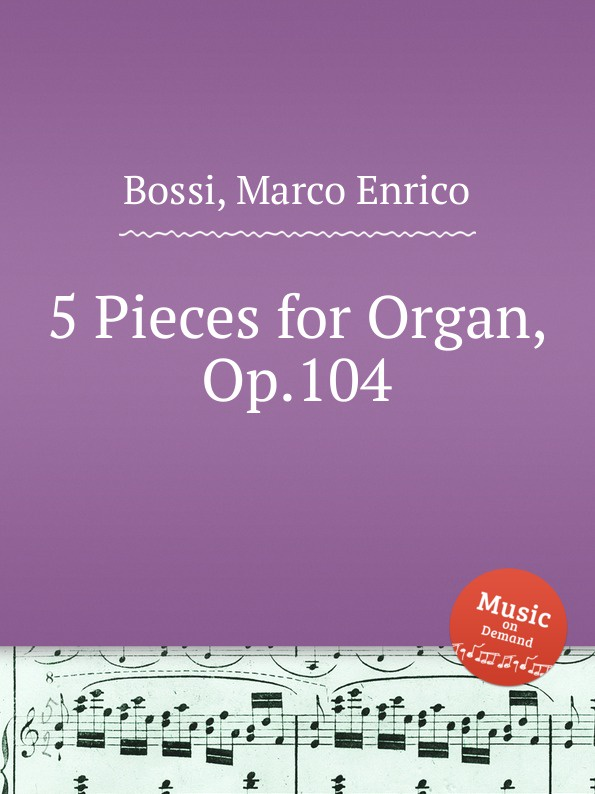 M. E. Bossi 5 Pieces for Organ, Op.104 г форе 2 пьесы op 104 2 pieces op 104