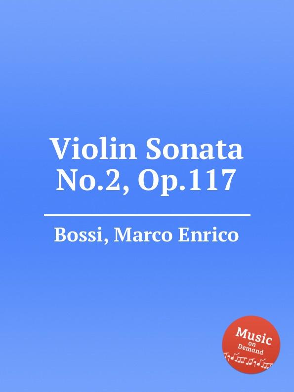 M. E. Bossi Violin Sonata No.2, Op.117 m e bossi album pour la jeunesse op 122