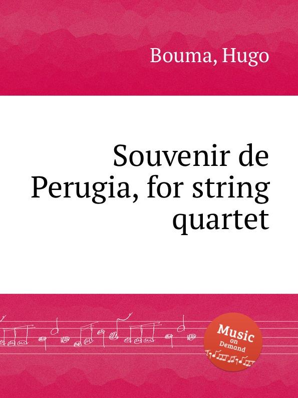 H. Bouma Souvenir de Perugia, for string quartet h bouma souvenir de perugia for string quartet