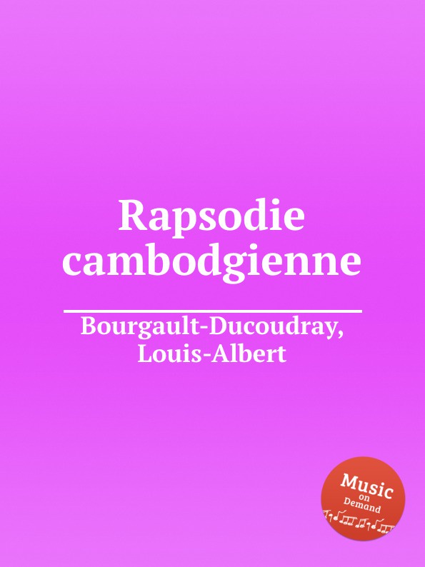 L. A. Bourgault-Ducoudray Rapsodie cambodgienne r van veldhuizen rapsodie no 4