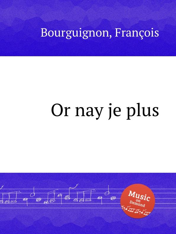 F. Bourguignon Or nay je plus