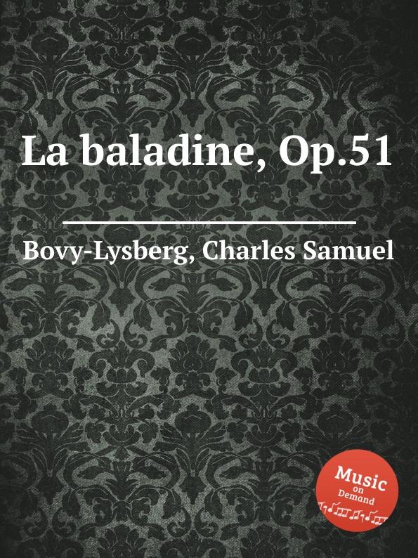 Ch. S. Bovy-Lysberg La baladine, Op.51 ch s bovy lysberg valse brillante op 48