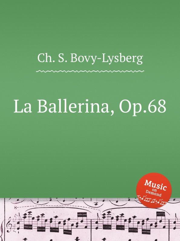 Ch. S. Bovy-Lysberg La Ballerina, Op.68 ch s bovy lysberg valse brillante op 48