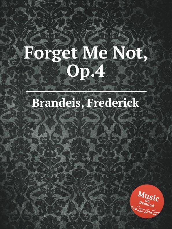 F. Brandeis Forget Me Not, Op.4 f brandeis stray leaves op 69