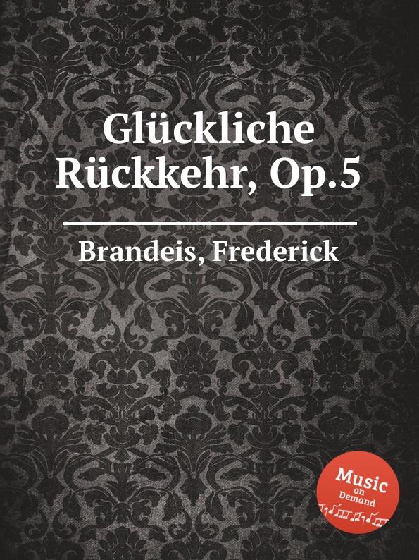 F. Brandeis Gluckliche Ruckkehr, Op.5 f brandeis stray leaves op 69