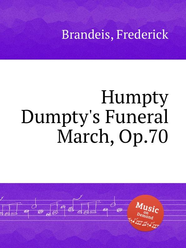 F. Brandeis Humpty Dumpty.s Funeral March, Op.70 f l morey alpha grand march op 18