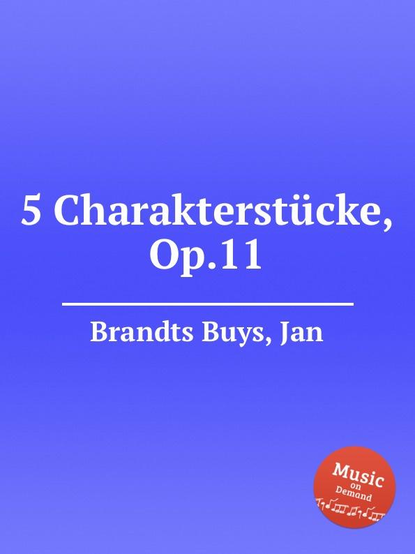 J. Brandts Buys 5 Charakterstucke, Op.11 j brandts buys sizilianische serenade op 28