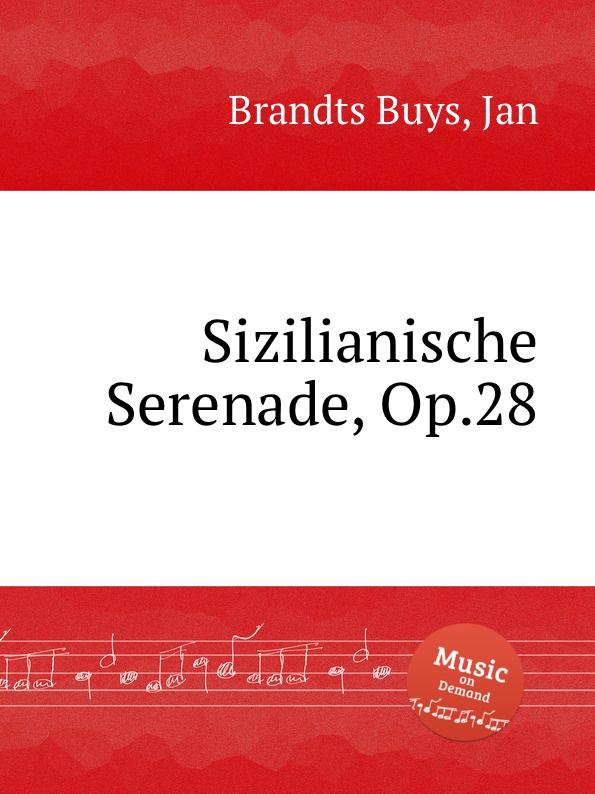 J. Brandts Buys Sizilianische Serenade, Op.28 j brandts buys sizilianische serenade op 28