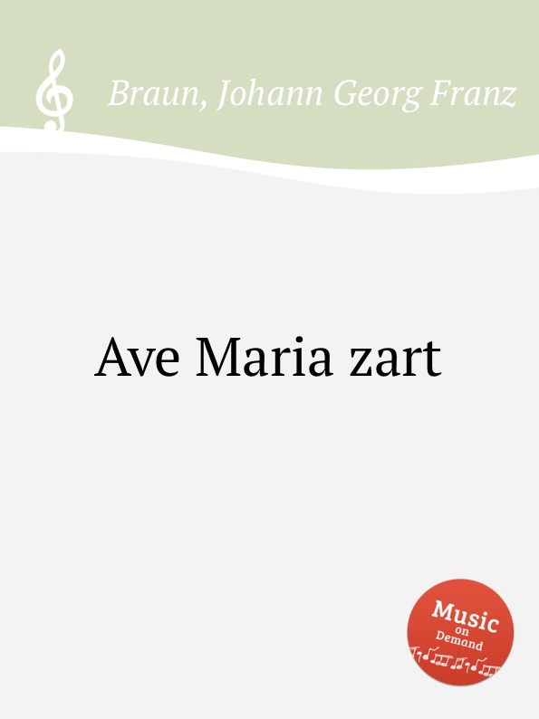 J. G. F. Braun Ave Maria zart g onslow ave maria