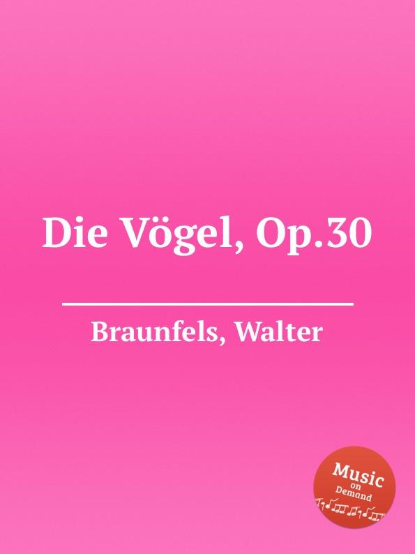 W. Braunfels Die Vogel, Op.30 w braunfels lyrischer kreis op 16