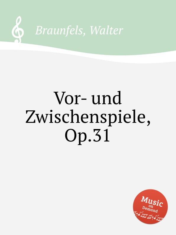 W. Braunfels Vor- und Zwischenspiele, Op.31 w braunfels lyrischer kreis op 16
