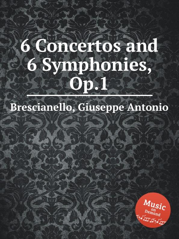 G. A. Brescianello 6 Concertos and 6 Symphonies, Op.1 коллектив авторов 6 symphonies op 8