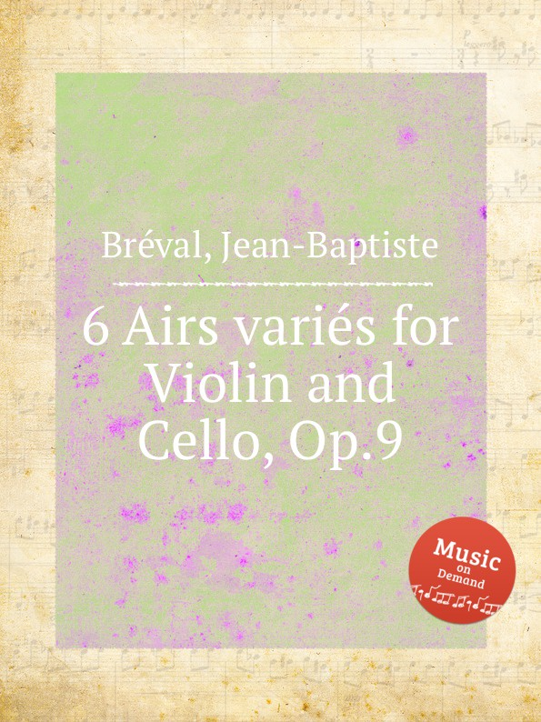J. B. Bréval 6 Airs varies for Violin and Cello, Op.9 g saenger fantasias and paraphrases on popular folksongs and airs op 109