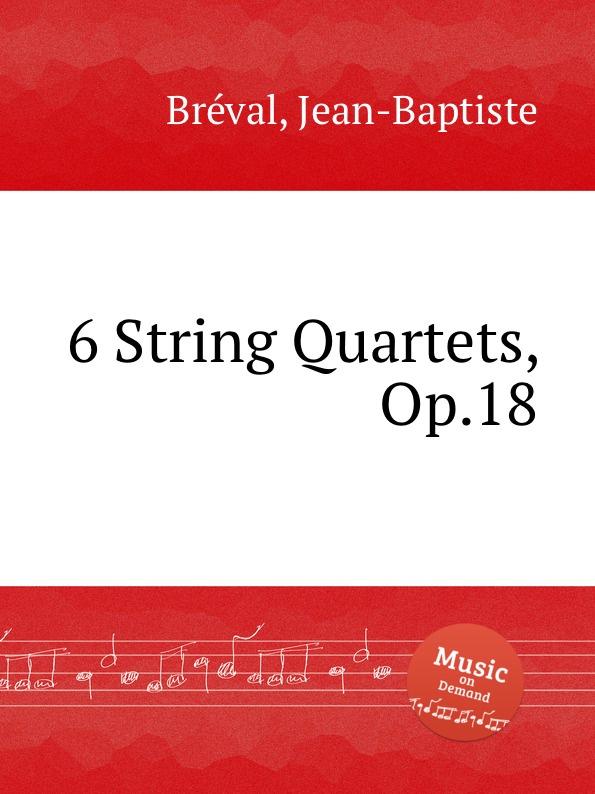 J. B. Bréval 6 String Quartets, Op.18 j b bréval 6 airs varies for violin and cello op 9