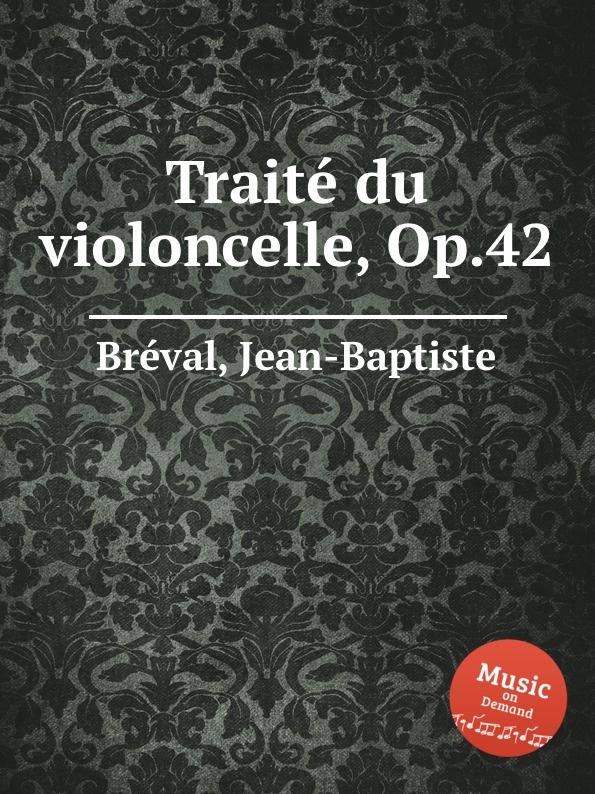 J. B. Bréval Traite du violoncelle, Op.42 j b bréval 6 airs varies for violin and cello op 9