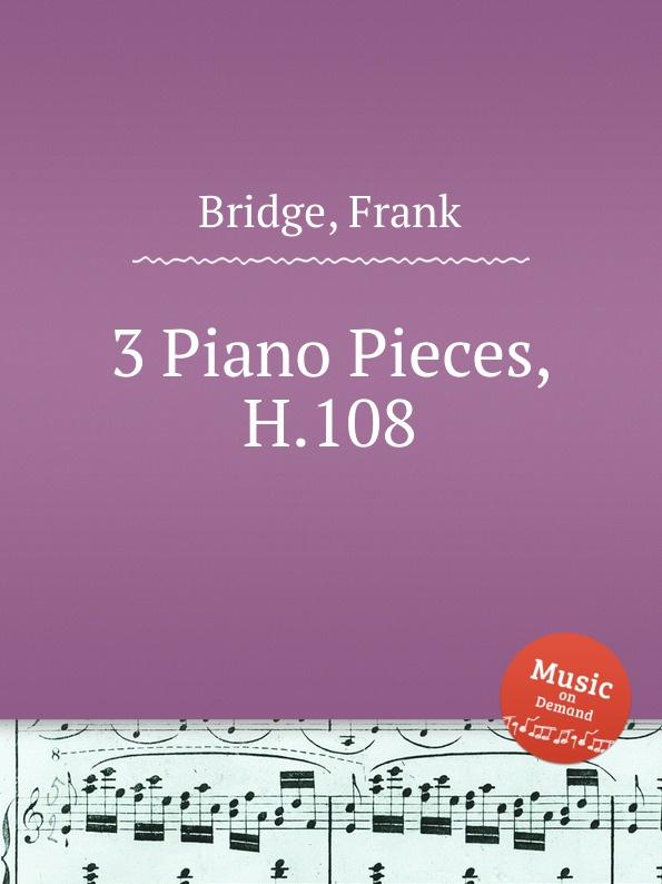 F. Bridge 3 Piano Pieces, H.108 h hopekirk 3 pieces for piano