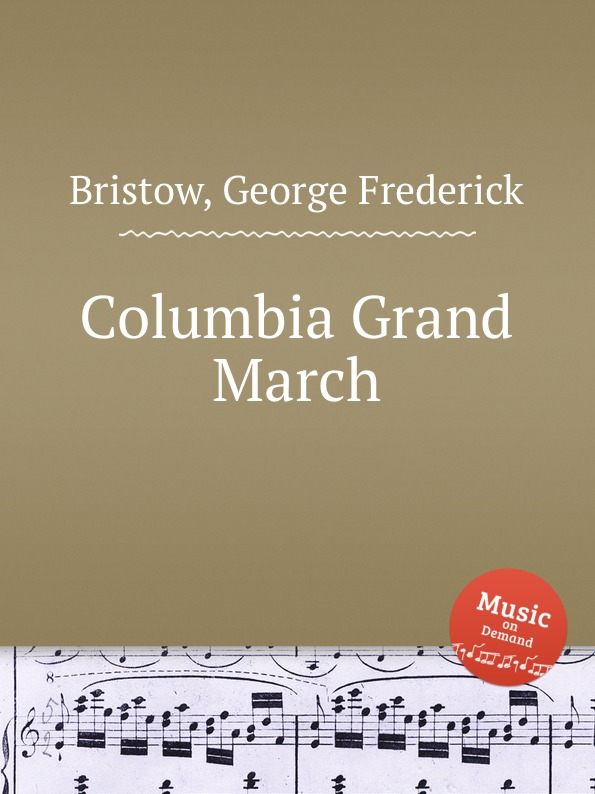 G. F. Bristow Columbia Grand March f l morey alpha grand march op 18