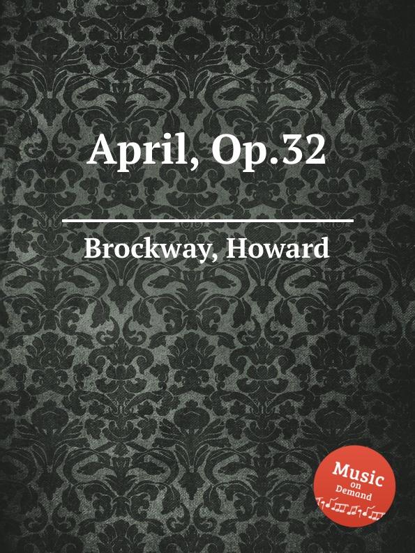 H. Brockway April, Op.32
