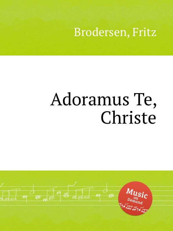 цена F. Brodersen Adoramus Te, Christe в интернет-магазинах