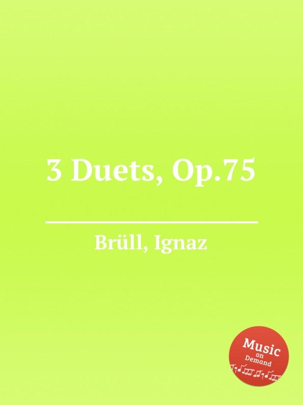 цена I. Brüll 3 Duets, Op.75 в интернет-магазинах