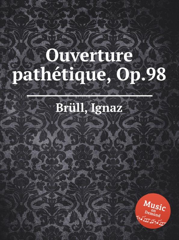 I. Brüll Ouverture pathetique, Op.98 b kéler spanische lustspiel ouverture op 137