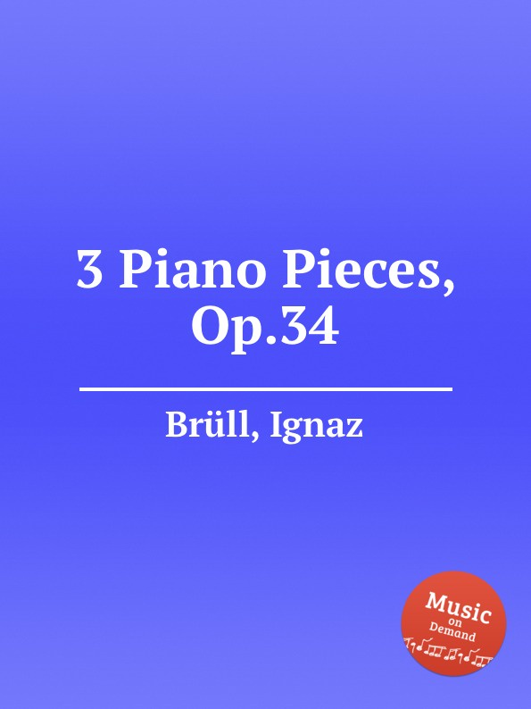 I. Brüll 3 Piano Pieces, Op.34 i brüll 2 piano pieces op 94