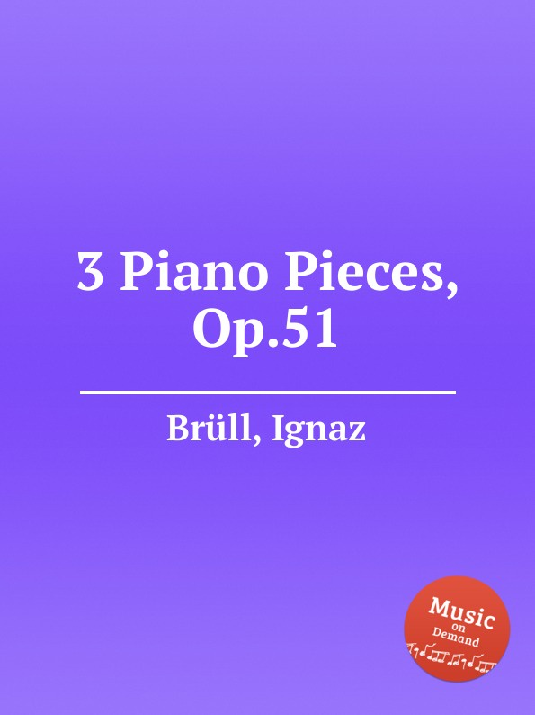 I. Brüll 3 Piano Pieces, Op.51 i brüll 2 piano pieces op 94