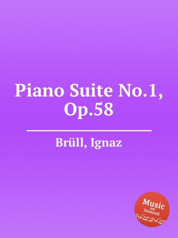 I. Brüll Piano Suite No.1, Op.58 i brüll piano suite no 2 op 71