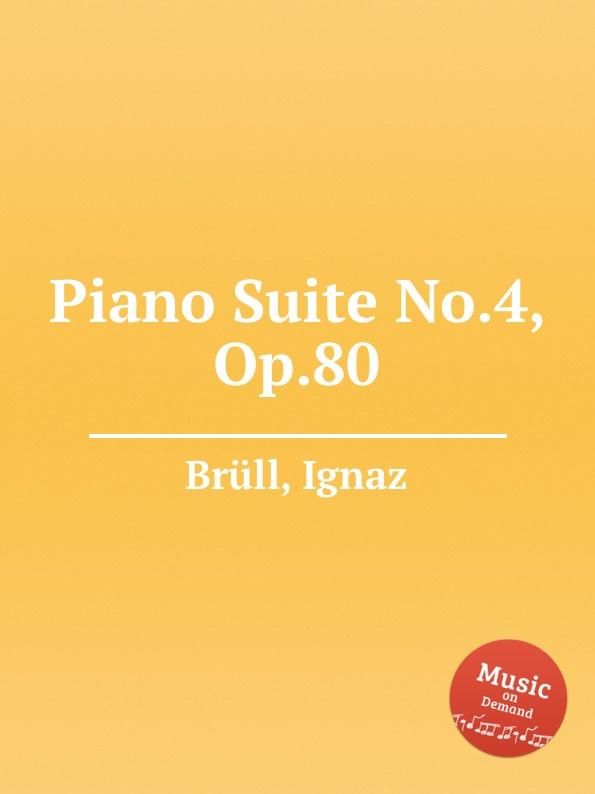 I. Brüll Piano Suite No.4, Op.80 i brüll piano suite no 2 op 71