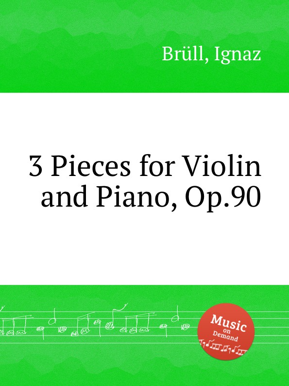 I. Brüll 3 Pieces for Violin and Piano, Op.90 i brüll 7 phantasiestucke op 8
