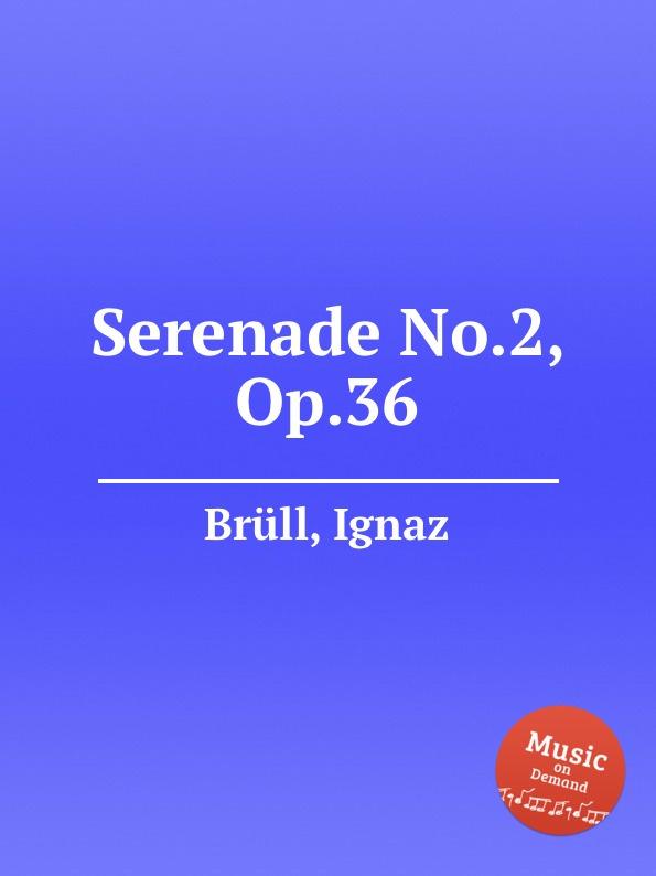 I. Brüll Serenade No.2, Op.36 i brüll piano suite no 2 op 71