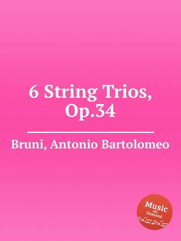 A. B. Bruni 6 String Trios, Op.34 j b vanhal 6 string trios op 12