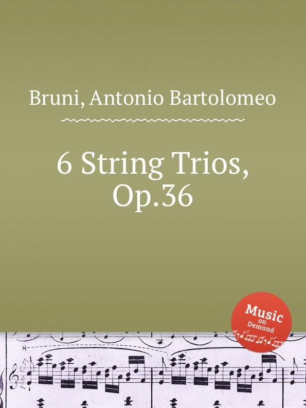 A. B. Bruni 6 String Trios, Op.36 f a hoffmeister 3 string trios op 37